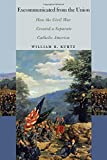 img - for Excommunicated from the Union: How the Civil War Created a Separate Catholic America (The North's Civil War (FUP)) book / textbook / text book