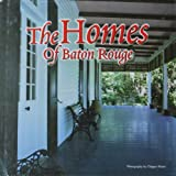 The Homes of Baton Rouge Vol. 1 : Baton Rouge House and Home Magazine - The First Year, Trahan, Nancy L., 0966837002