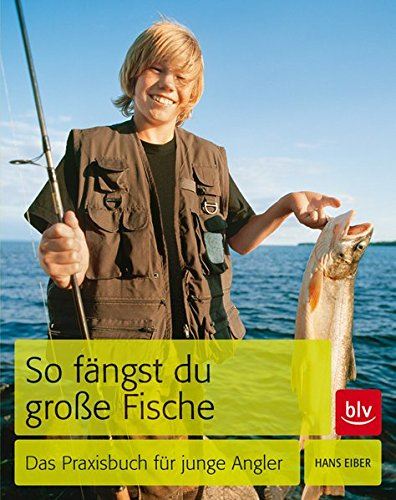 So fängst du große Fische: Das Praxisbuch für junge Angler