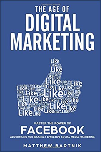 The Age of Digital Marketing: Master the Power of Facebook ...