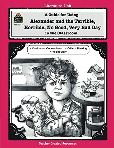 A Guide for Using Alexander and the Terrible, Horrible, No Good, Very Bad Day in the Classroom (And The No Good Very Bad Day)