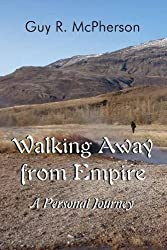 Walking Away from Empire: A Personal Journey by McPherson, Guy R. (September 9, 2011) Paperback