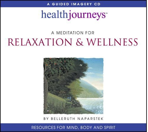 Read Online By Belleruth Naparstek. - A Meditation for Relaxation and Wellness. (12.2.2000) PDF