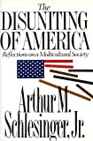 The Disuniting of America : Reflections on a Multicultural Society, Schlesinger, Arthur M., Jr., 0393033805