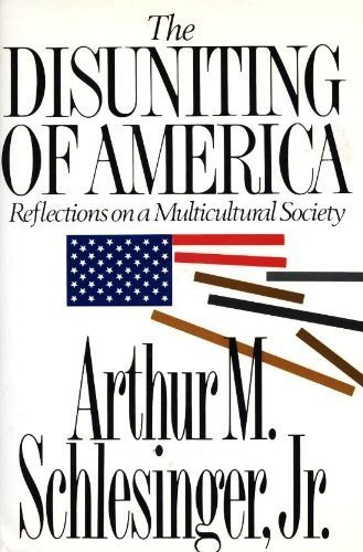 The Disuniting Of America by Arthur M. Schlesinger Jr
