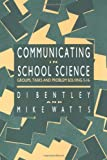 Communicating In School Science: Groups, Tasks And Problem Solving 5-16, Di Bentley, Mike Watts, 1850006431