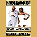 Giving up the Game: Revealing the Games People Play Audiobook by Eric K. Durham Narrated by William Butler