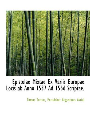 Read Online Epistolae Mixtae Ex Variis Europae Locis ab Anno 1537 Ad 1556 Scriptae. (Latin Edition) pdf epub