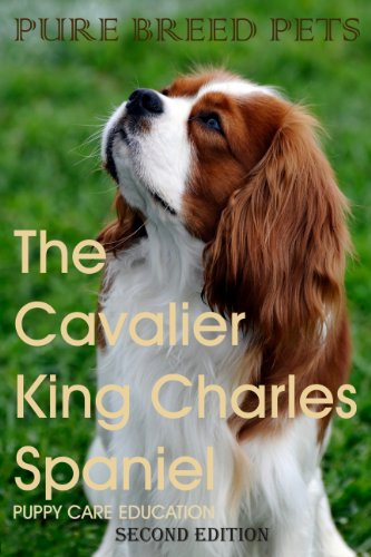 The Cavalier King Charles Spaniel (Pure Breed Pets - Illustrated dog ebooks)