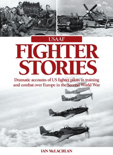 Usaaf Fighter Pilot - USAAF Fighter Stories: Dramatic accounts of US fighter pilots in training and combat over Europe in the Second World War