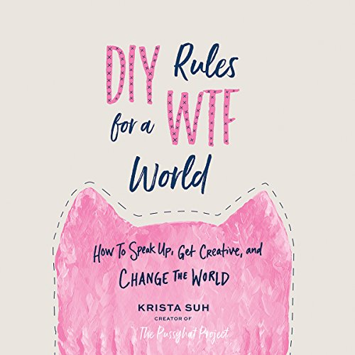 DIY Rules for a WTF World: How to Speak Up, Get Creative, and Change the World