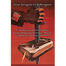 From Zeitgeist to Poltergeist: A Consideration of Richard Dawkins' Polemics Regarding Christianity, Atheism, Communism, Nazism and Evolution