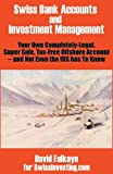 img - for Swiss Bank Accounts and Investment Management: Your Own Completely-Legal, Super Safe, Tax-Free Offshore Account -- And Not Even the IRS Has to Know by David Falkayn (2002-09-24) book / textbook / text book