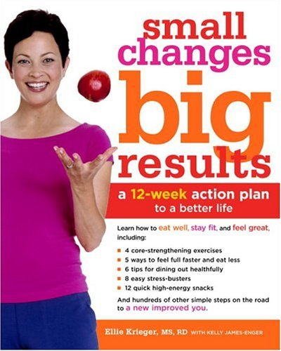 Small Changes, Big Results: A 12-Week Action Plan to a Better Life (Big Small Changes)