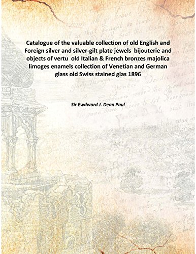 German Majolica - Catalogue of the valuable collection of old English and Foreign silver and silver-gilt plate jewels bijouterie and objects of vertu old Italian & French bronzes majolica limoges enamels collection of Venetian and German glass old Swiss [Hardcover]