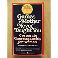 Games Your Mother Never Taught You: Corporate Gamesmanship for Women