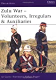Zulu War - Volunteers, Irregulars and Auxiliaries, Ian Castle, 1841764841