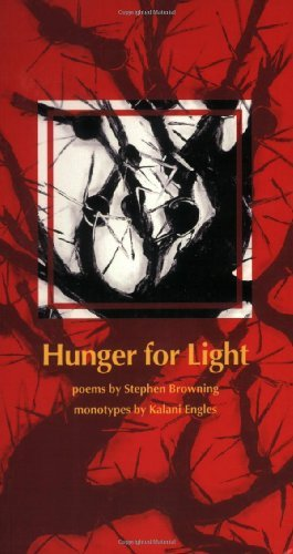 Hunger for Light: Poems by Stephen Browning / Monotypes by Kalani Engles