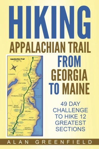 Download Hiking Appalachian Trail From Georgia to Maine: 49 Day Challenge to Hike 12 Greatest Sections of A.T. pdf epub