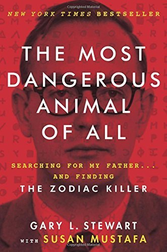 The Most Dangerous Animal of All: Searching for My Father . . . and Finding the Zodiac Killer Paperback May 12, 2015