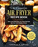 The Complete Air Fryer Recipe Book: Easy and Delicious Air Fryer Recipes for Fast and Healthy Meals incl. Bonus: Keto Diet and Low Carb Recipes