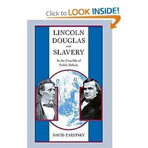 Lincoln, Douglas, and Slavery: In the Crucible of Public Debate David Zarefsky