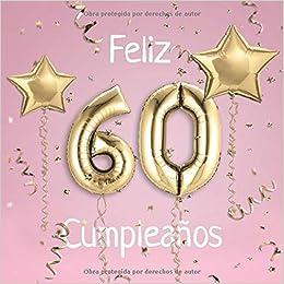 Feliz 60 Cumpleaños: El Libro de Visitas de mis 60 años para ...