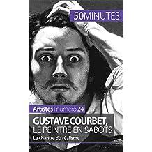 Gustave Courbet, le peintre en sabots: Le chantre du réalisme (Artistes t. 24) (French Edition)
