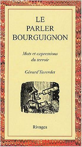 Amazon Fr Le Parler Bourguignon Mots Et Expressions Du