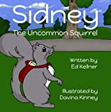 Sidney the Uncommon Squirrel