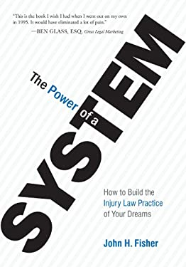 The Power Of A System: How To Build the Injury Law Practice of Your Dreams