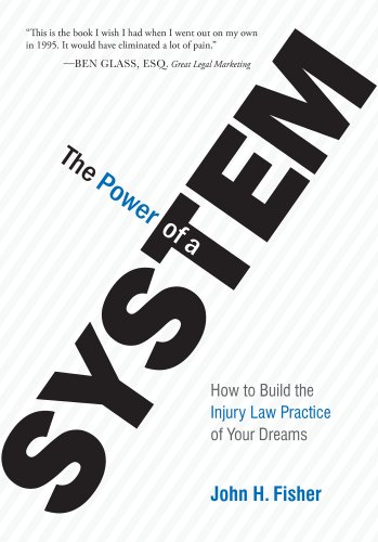 The Power Of A System: How To Build the Injury Law Practice of Your ()