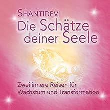 Die Schätze Deiner Seele: Zwei innere Reisen für Wachstum und Transformation Hörbuch von  Shantidevi Gesprochen von:  Shantidevi