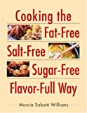 Cooking the Fat-Free, Salt-Free, Sugar-Free, Flavor-Full Way