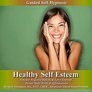 Healthy Self Esteem Guided Self Hypnosis Audiobook
