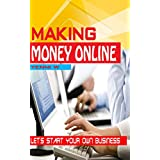 MAKING MONEY ONLINE: LET'S START YOUR OWN BUSINESS