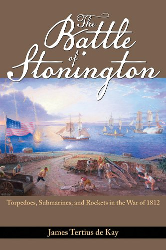 - The Battle of Stonington: Torpedoes, Submarines, and Rockets in the War of 1812