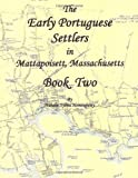 The Early Portuguese Settlers in Mattapoisett, MA Book 2, Natalie Sylvia Hemingway, 0557128412