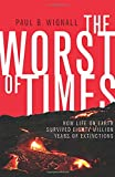 img - for The Worst of Times: How Life on Earth Survived Eighty Million Years of Extinctions book / textbook / text book