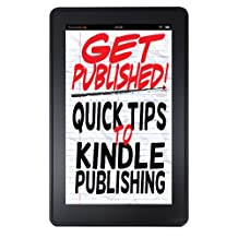 Get Published! Quick Tips To Kindle Publishing