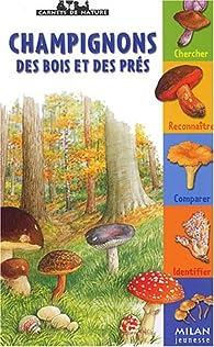 Champignons des bois et des prés par Nicole Bustarret