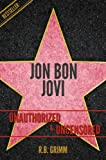 Jon Bon Jovi Unauthorized & Uncensored (All Ages Deluxe Edition with Videos)