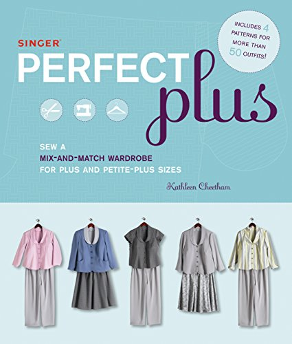 Perfect Wardrobe (Singer Perfect Plus: Sew a Mix-and-Match Wardrobe for Plus and Petite-Plus Sizes)