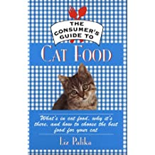 The Consumer's Guide to Cat Food; What's in Cat Food, Why It's There, and How to Choose the Best Food for Your Cat