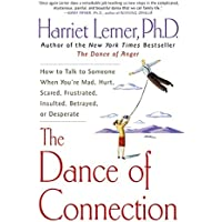 The Dance of Connection: How to Talk to Someone When You're Mad, Hurt, Scared, Frustrated, Insulted, Betrayed, or Desperate