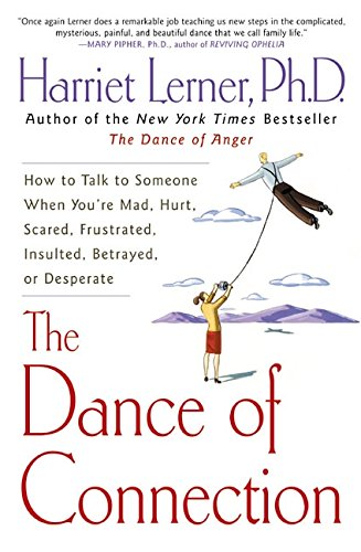 Download The Dance of Connection: How to Talk to Someone When You're Mad, Hurt, Scared, Frustrated, Insulted, Betrayed, or Desperate ebook
