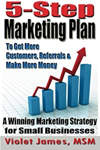 5 Step Marketing Plan: A Sales and Marketing Strategy for Small Business from CreateSpace Independent Publishing Platform