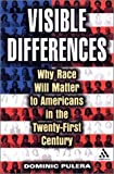 Visible Differences : Why Race Will Matter to Americans in the Twenty-First Century, Pulera, Dominic J., 0826415237