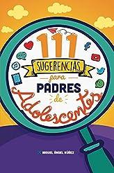 111 Sugerencias para padres de adolescentes (Spanish Edition)