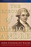 Front cover for the book The Execution of Major Andre by John Evangelist Walsh